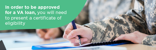 in order to be approved for a va loan, you will need to present a certificate of eligibility