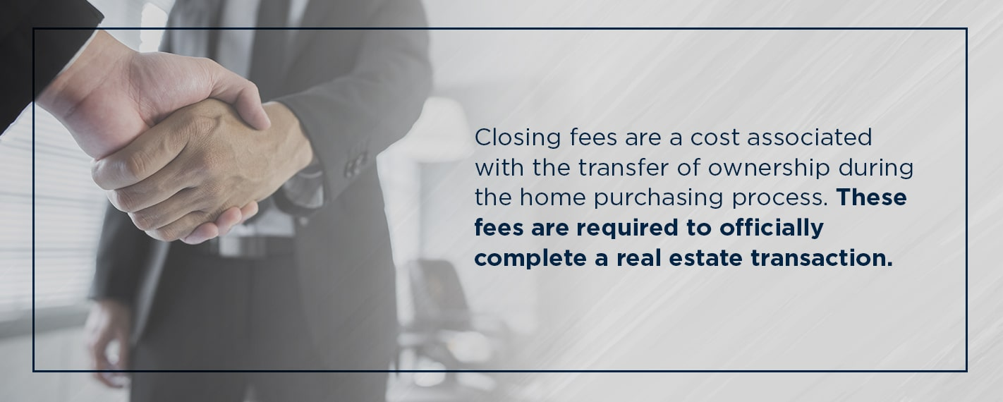 closing fees are required to officially complete a real estate transaction