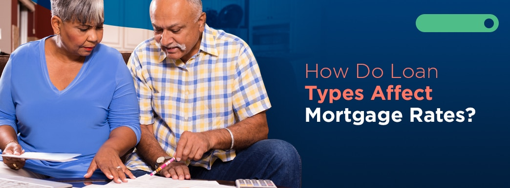 how do loan types affect mortgage rates?