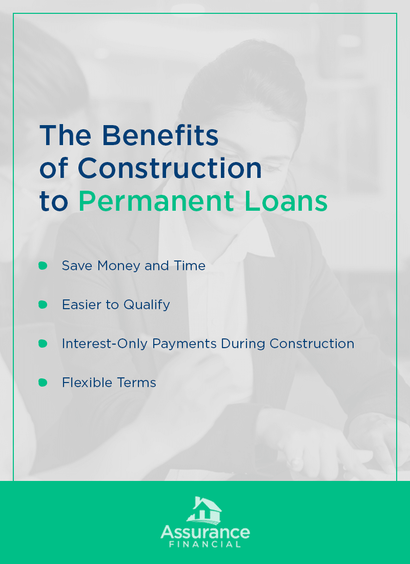 Benefits of construction to permanent loans