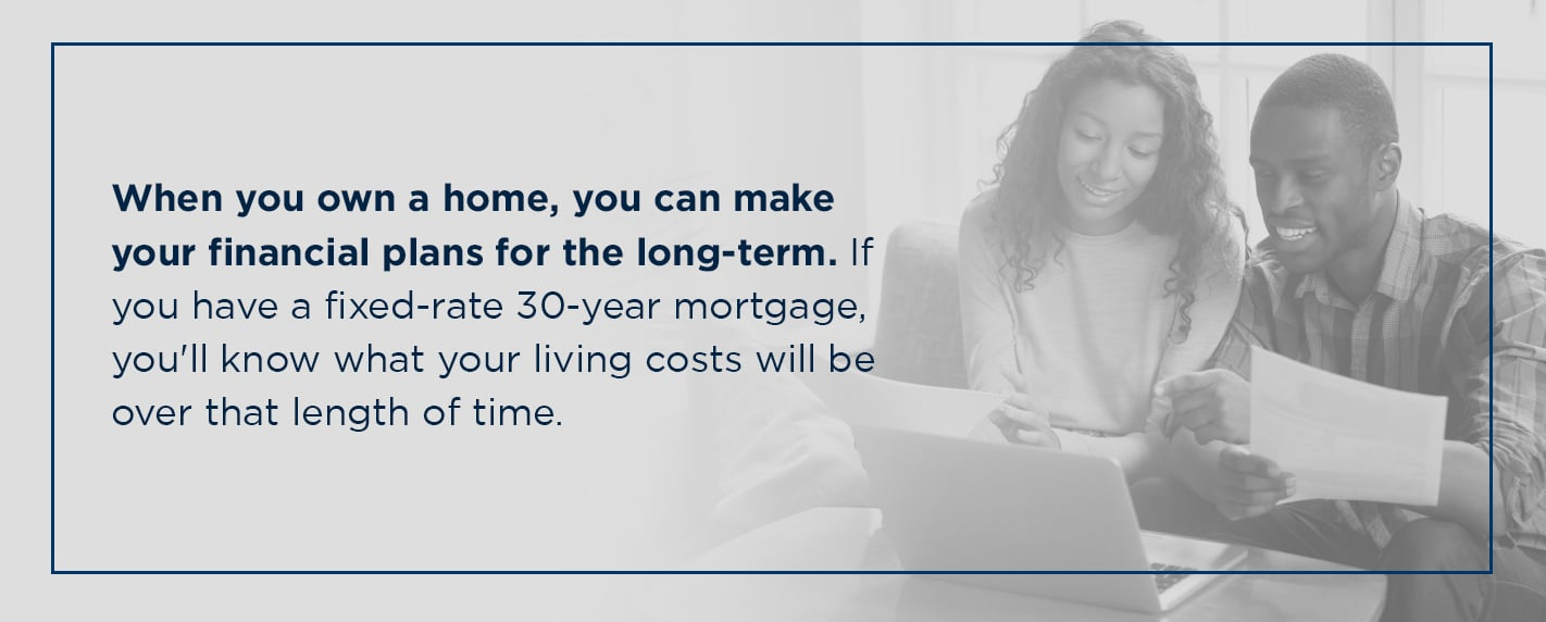 when you own a home, you can make financial plans for the long-term