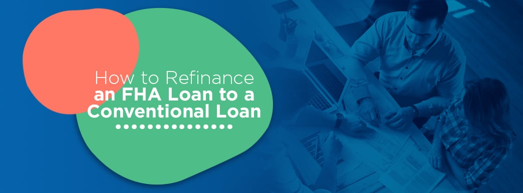 How to Refinance an FHA Loan to a Conventional Loan