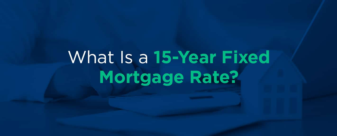 What is a 15 year fixed mortgage rate