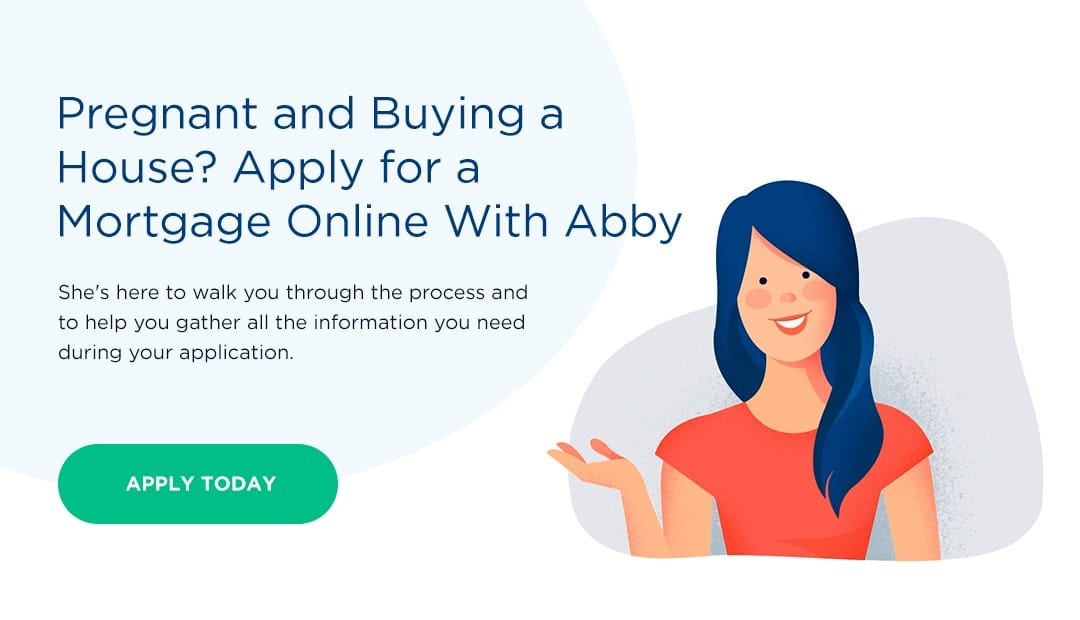 Pregnant and buying a house apply for a mortgage online with abby